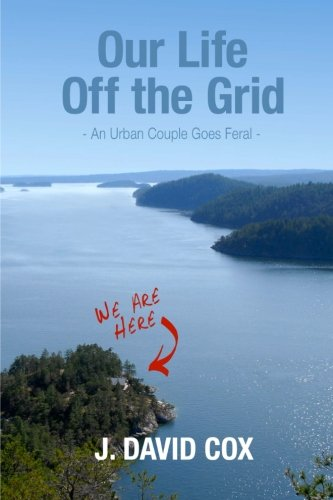 Our Life Off the Grid: An Urban Couple Goes Feral PDF