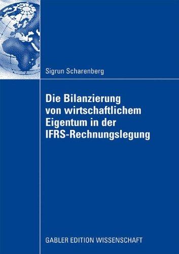 Die Bilanzierung von wirtschaftlichem Eigentum in der IFRS-Rechnungslegung: Eine vergleichende Analyse von Abbildungsregeln für ausgewählte Rechtsinstitute (German Edition)