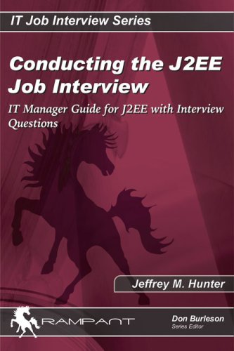 Conducting the J2EE Job Interview: IT Manager Guide for J2EE with Interview Questions