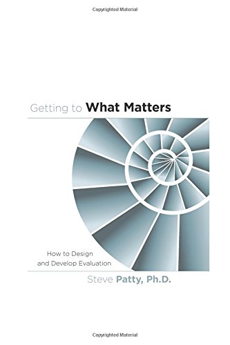 Getting to What Matters: How to Design and Develop Evaluation