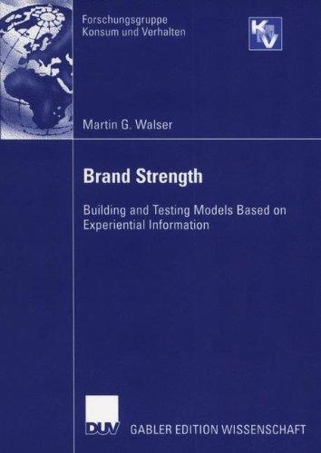 Brand Strength: Building and Testing Models Based on Experiential Information (Forschungsgruppe Konsum und Verhalten)