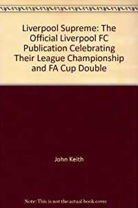 Liverpool Supreme: The Official Liverpool F.C. Publication Celebrating Their League Championship and F.A. Cup Double by Cockerel Bks.