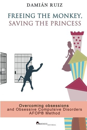 Freeing the monkey, saving the princess: The AFOP method. Overcoming obsessions and Obsessive Compulsive Disorders PDF