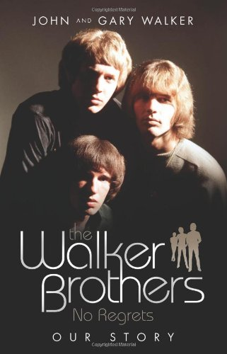 The Walker Brothers: No Regrets: Our Story, by John Walker, Gary Walker