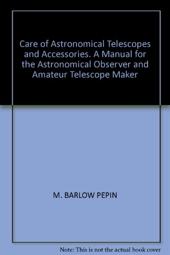 Care Of Astronomical Telescopes And Accessories. A Manual For The Astronomical Observer And Amateur Telescope Maker