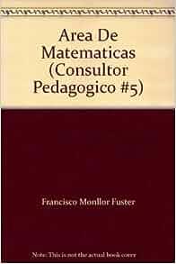 Area De Matematicas (Consultor Pedagogico #5): Francisco Monllor