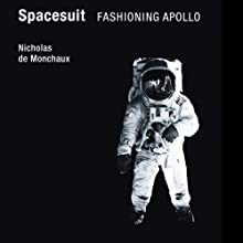 Spacesuit: Fashioning Apollo (       UNABRIDGED) by Nicholas de Monchaux Narrated by Bronson Pinchot