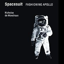 Spacesuit: Fashioning Apollo Audiobook by Nicholas de Monchaux Narrated by Bronson Pinchot