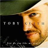 Toby Keith How Do You Like Me Now?! by Toby Keith (1999) Audio CD
