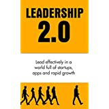 Leadership Books: Leadership 2.0: Lead effectively in a world full of startups, apps and rapid growth (Leadership, How to Lead Effectively, Efficient Leadership Qualities Book 1) ~ J.J. Thomas