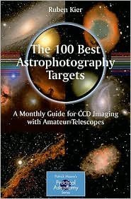 The 100 Best Astrophotography Targets: A Monthly Guide for CCD Imaging with Amateur Telescopes (Patrick Moore's Practical Astronomy Series) [Paperback]