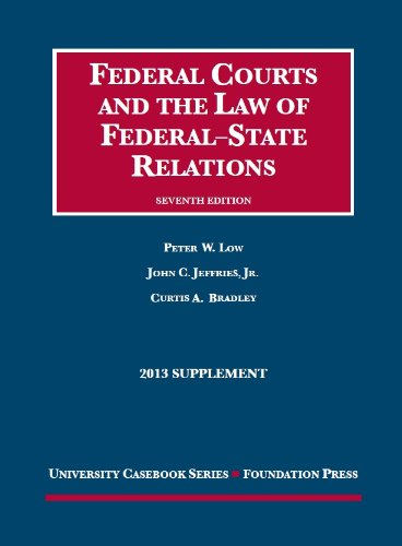 Low, Jeffries, And Bradley'S Federal Courts And The Law Of Federal-State Relations, 7Th Ed., 2013 Supplement (University Casebook Series)