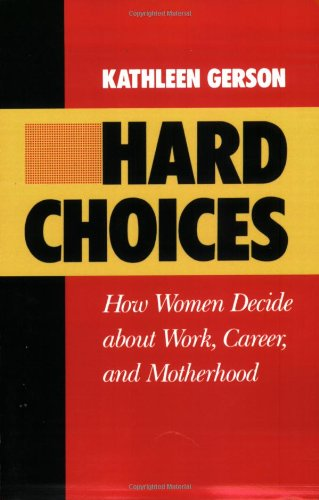 Hard Choices: How Women Decide About Work, Career and Motherhood (California Series on Social Choice and Political Economy)