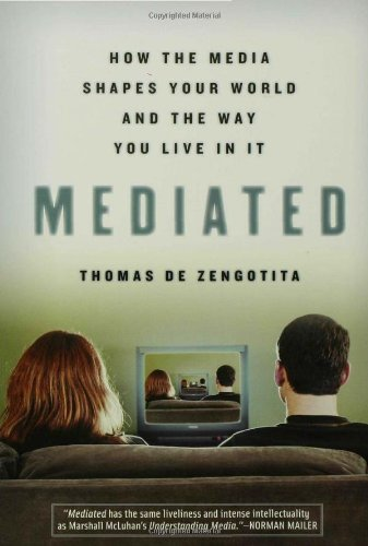 Mediated: How the Media Shapes Our World and the Way We Live in It: Thomas de Zengotita: 9781596910324: Amazon.com: Books
