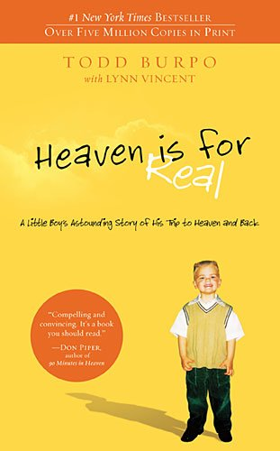 Heaven is for Real  A Little Boy's Astounding Story of His Trip to Heaven and Back, Todd Burpo & Lynn Vincent