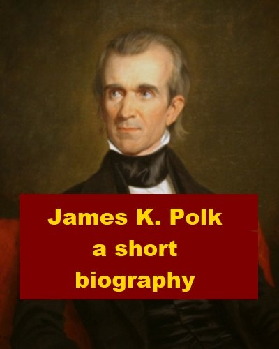 a short biography of the 11th american president james polk