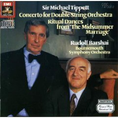 Sir Michael Tippett : Concerto for Double String Orchestra, Ritual Dances from 'The Midsummer Marriage' Bornemouth SO / Rudolf Barshai (EMI)