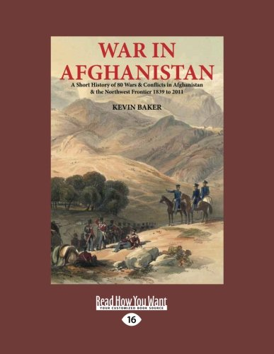 War in Afghanistan: A Short History of Eighty Wars and Conflicts in Afghanistan and the North-West Frontier 1839-2011