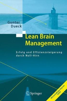Lean Brain Management: Erfolg und Effizienzsteigerung durch Null-Hirn (German Edition)