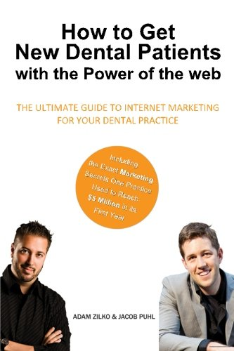 How to Get New Dental Patients with the Power of the Web - Including the Exact Marketing Secrets One Practice Used to Reach ,000,000 in its First ... Internet Marketing for Your Dental Practice