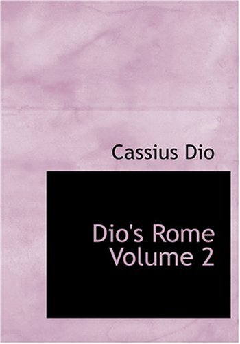 Dio's Rome  Volume 2 (Large Print Edition)