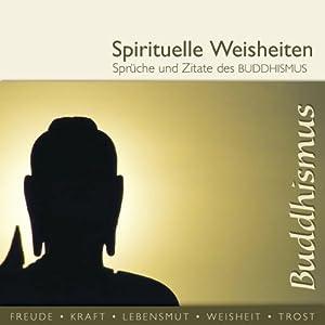Sprüche und Zitate des Buddhismus (spirituelle Weisheiten) Hörbuch