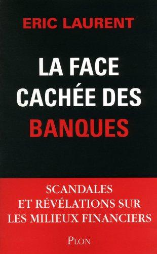La Face Cachee des Banques - Eric Laurent