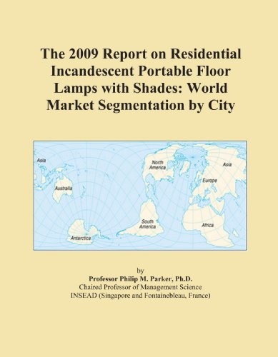 The 2009 Report on Residential Incandescent Portable Floor Lamps with Shades: World Market Segmentation by City