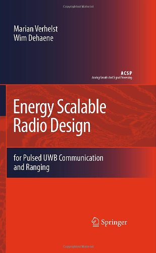 Energy Scalable Radio Design: For Pulsed Uwb Communication And Ranging (Analog Circuits And Signal Processing)