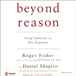 Beyond Reason: Using Emotions as You Negotiate | [Roger Fisher, Daniel Shapiro]