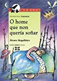 img - for O Home Que Non Queria Sonar / the Man Who Did Not Want to Dream (Galician Edition) book / textbook / text book