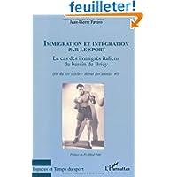 Immigration et intégration par le sport : Le cas des immigrés italiens du bassin de Briey (fin du XIXe siècle...