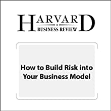 How to Build Risk into Your Business Model (Harvard Business Review) (       UNABRIDGED) by Karan Girotra, Serguei Netessine Narrated by Todd Mundt