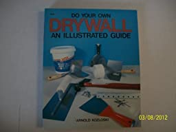 Do Your Own Drywall: An Illustrated Guide
