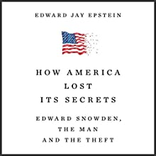 How America Lost Its Secrets: Edward Snowden, the Man and the Theft | Livre audio Auteur(s) : Edward Jay Epstein Narrateur(s) : Michael Bybee