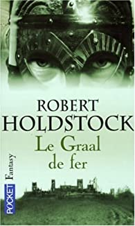 Codex Merlin, Tome 2 : Le Graal de fer par Robert Paul Holdstock