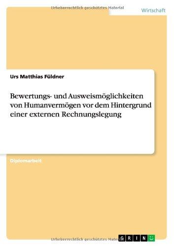 Bewertungs- Und Ausweismoglichkeiten Von Humanvermogen Vor Dem Hintergrund Einer Externen Rechnungslegung (German Edition)