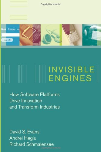 Invisible Engines: How Software Platforms Drive Innovation and Transform Industries (MIT Press)
