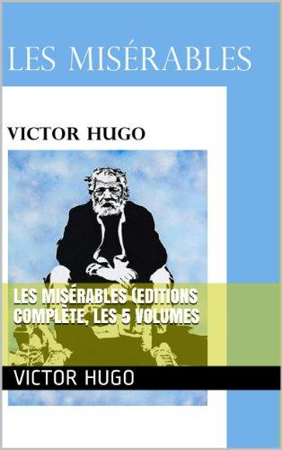Victor Hugo - Les Misérables (Editions Complète, les 5 volumes (French Edition)