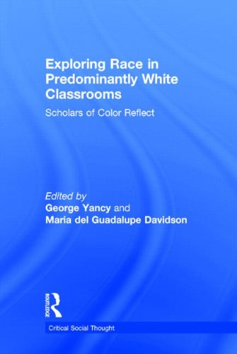 Exploring Race in Predominantly White Classrooms: Scholars of Color Reflect (Critical Social Thought)