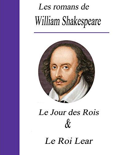 William Shakespeare - Les romans de William Shakespeare/ Le jour des Rois et le roi Lear (French Edition)