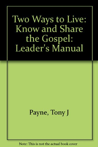 Two Ways to Live: Know and Share the Gospel: Leader's Manual, by Tony J. Payne, Phillip D. Jensen