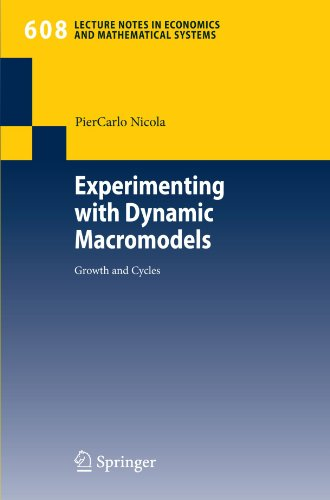 Experimenting with Dynamic Macromodels: Growth and Cycles (Lecture Notes in Economics and Mathematical Systems)