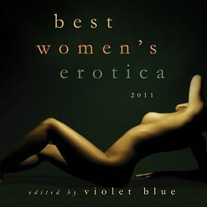 Best Women's Erotica 2011 | [Alison Tyler, Sommer Marsden, Rachel Kramer Bussel, Violet Blue (editor)]