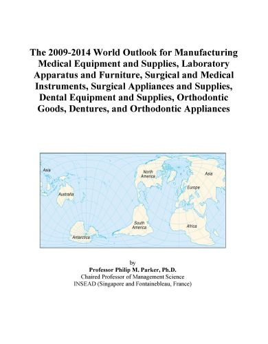 The 2009-2014 World Outlook For Manufacturing Medical Equipment And Supplies, Laboratory Apparatus And Furniture, Surgical And Medical Instruments, ... Goods, Dentures, And Orthodontic Appliances front-600478