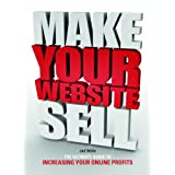 Make Your Website Sell: The Ultimate Guide to Increasing Your Online Profitsby Jed Wylie