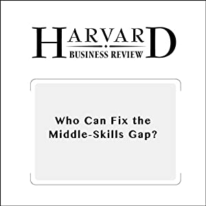 Who Can Fix the Middle-Skills Gap? (Harvard Business Review) | [Thomas Kochan, James Finegold, Paul Osterman]