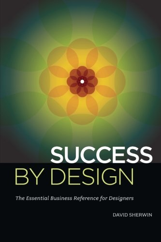 Download Success By Design: The Essential Business Reference for Designers