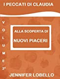 img - for ALLA SCOPERTA DI NUOVI PIACERI (I PECCATI DI CLAUDIA Vol. 2) (Italian Edition) book / textbook / text book
