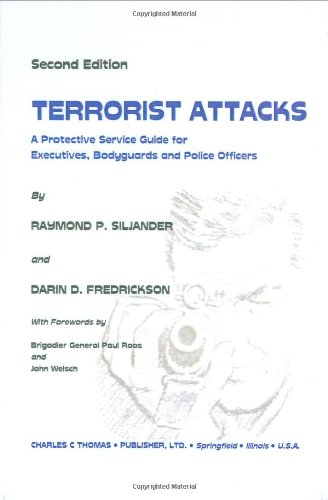 Terrorist Attacks: A Protective Service Guide For Executives, Bodyguards, And Policemen